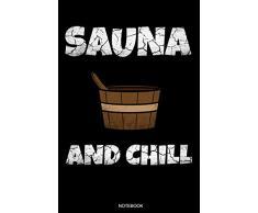 Sauna And Chill: Lustiges Wellness Notizbuch Therme für Saunameister Spa Geschenk Saunaclub zum Saunieren I Sprüche Sauna Tagebuch Heft Heimsauna Memo ... Heft I Größe 6 x 9 I Liniert I 110 Seiten