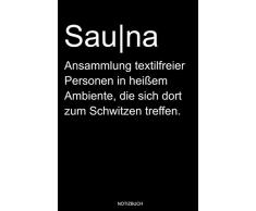 Sauna: Lustiges Wellness Notizbuch Therme für Saunameister Spa Geschenk Saunaclub zum Saunieren I Sprüche Sauna Wörterbuch Heft Heimsauna Memo ... Heft I Größe 6 x 9 I Liniert I 110 Seiten