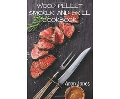 Wood Pellet Smoker and Grill Cookbook: The Ultimate Wood Pellet Smoker and Grill Cookbook