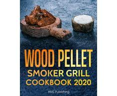 Wood Pellet Smoker Grill Cookbook 2020: The Ultimate Wood Pellet Grill Cookbook for You and Your Family: Complete Wood Smoker Cookbook for Your Wood Pellet ... Smoker Cookbooks 1) (English Edition)