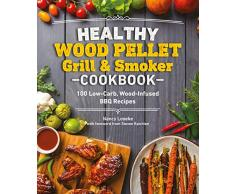 Healthy Wood Pellet Grill & Smoker Cookbook: 100 Low-Carb Wood-Infused Barbecue Recipes (Healthy Cookbook)