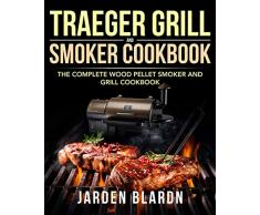 Traeger Grill & Smoker Cookbook: The Complete Wood Pellet Smoker and Grill Cookbook (English Edition)