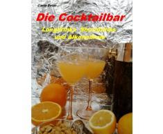 Die Cocktailbar - Longdrinks Shortdrinks und Alkoholfreie