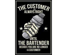 The Customer Is Always Right: Barkeeper Notizbuch Bartender Planer Tagebuch (Liniert, 15 x 23 cm, 120 Linierte Seiten, 6 x 9) Lustiges Geschenk Für ... Cocktailbar Cocktailmixer Bar & Club